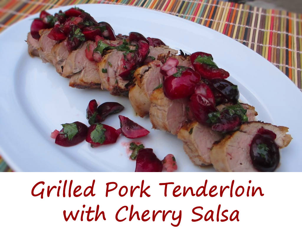 Grilled Pork Tenderloin with Cherry Salsa - Life's A TomatoLife's A ...