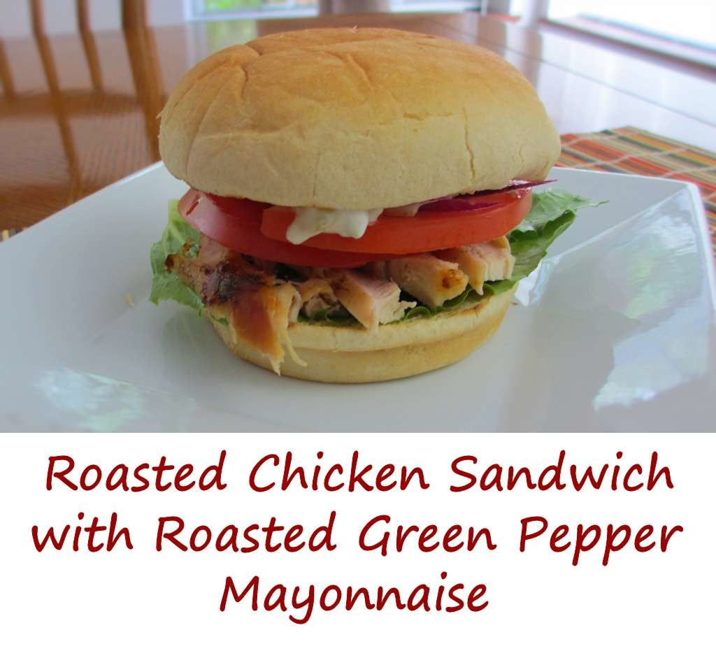 Roasted Chicken Sandwich with Roasted Green Pepper Mayonnaise
