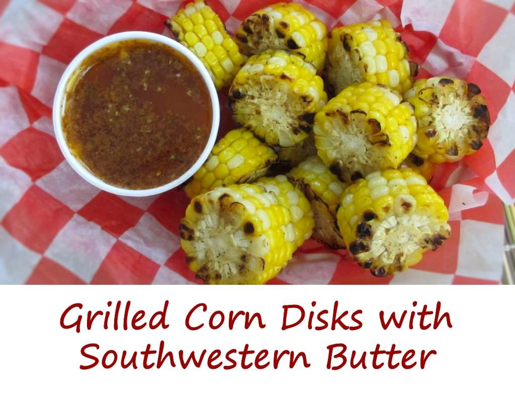 Grilled Corn Disks with Southwestern Butter