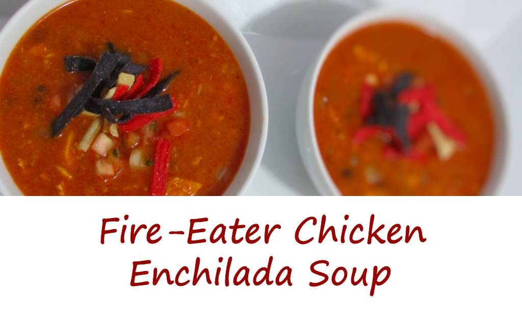 Fire-Eater Chicken Enchilada Soup
