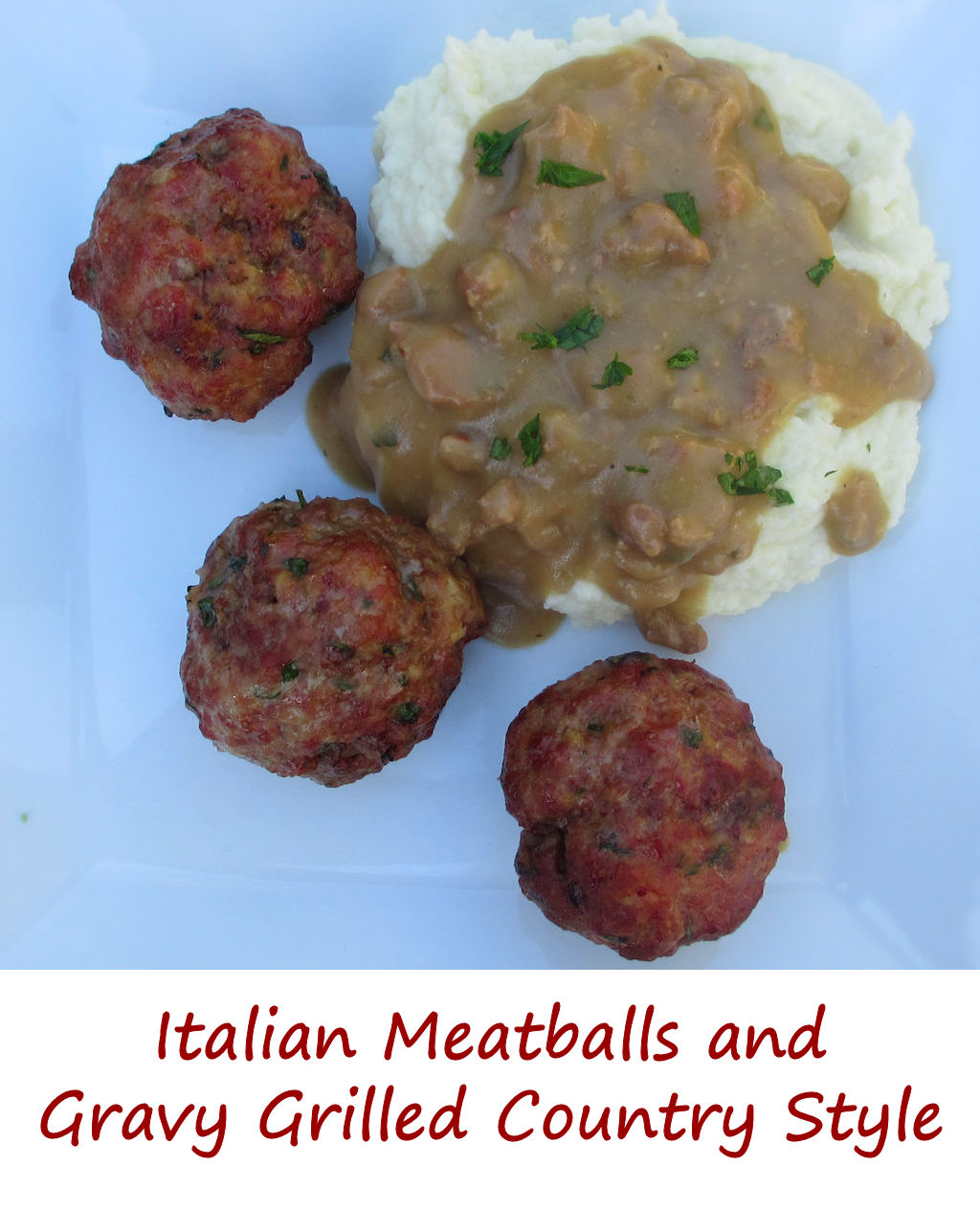 Italian Meatballs and Gravy Grilled Country Style