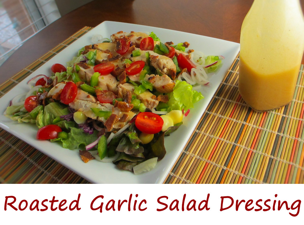 Roasted Garlic Salad Dressing - Life's A TomatoLife's A Tomato