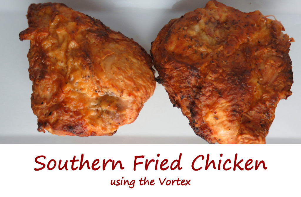 Southern Fried Chicken using the Vortex