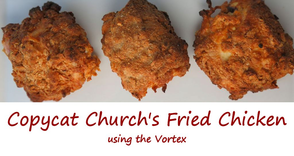Copycat Church's Fried Chicken Using the Vortex