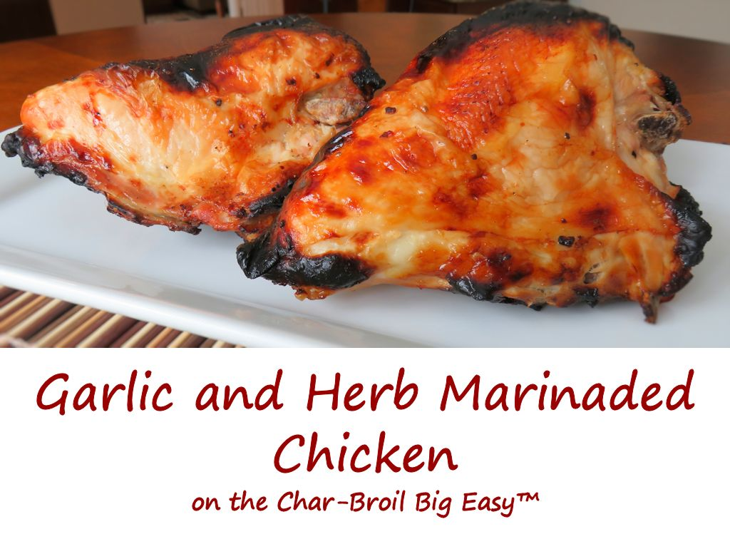 Garlic and Herb Marinaded Chicken on the Char-Broil Big Easy