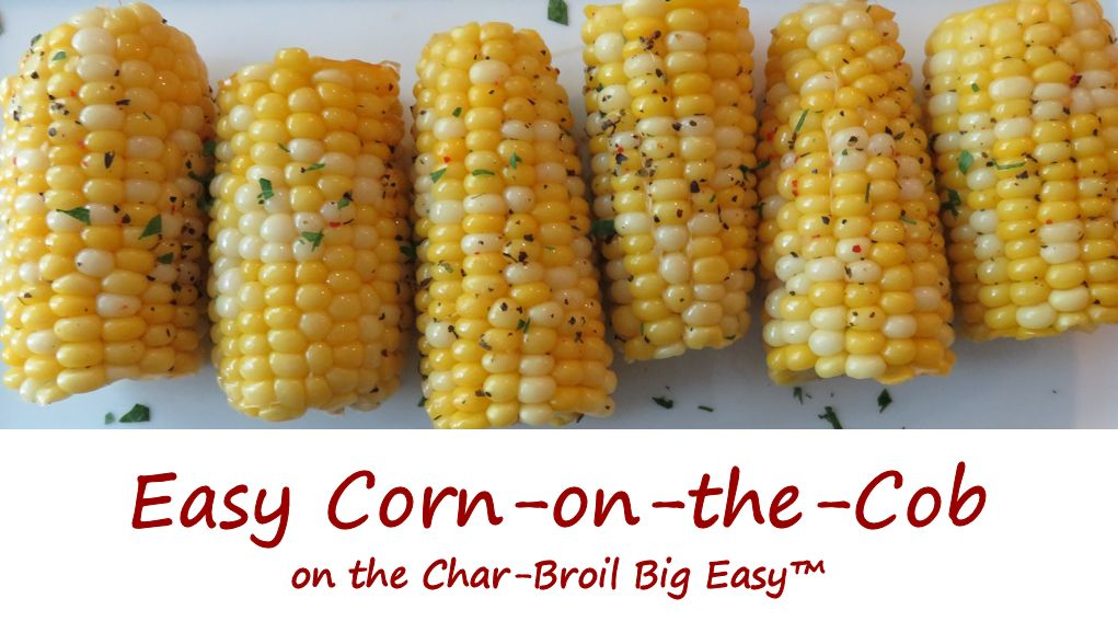 Easy Corn-on-the-Cob on the Char-Broil Big Easy