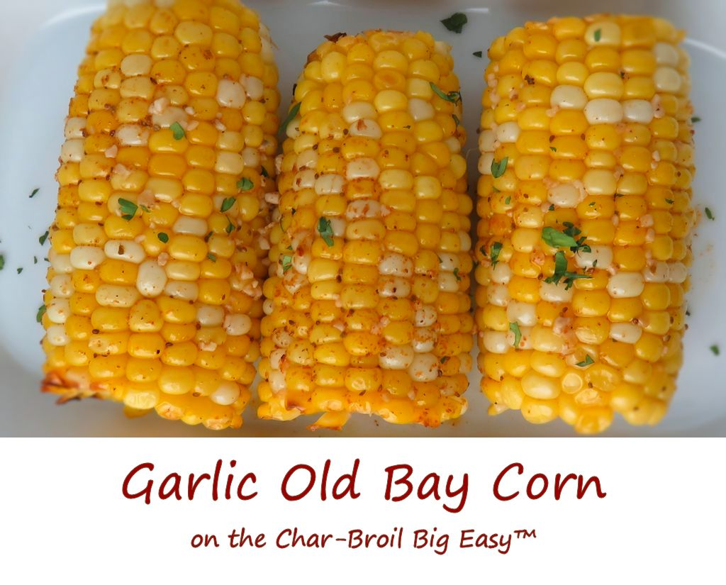 Garlic Old Bay Corn on the Char-Broil Big Easy