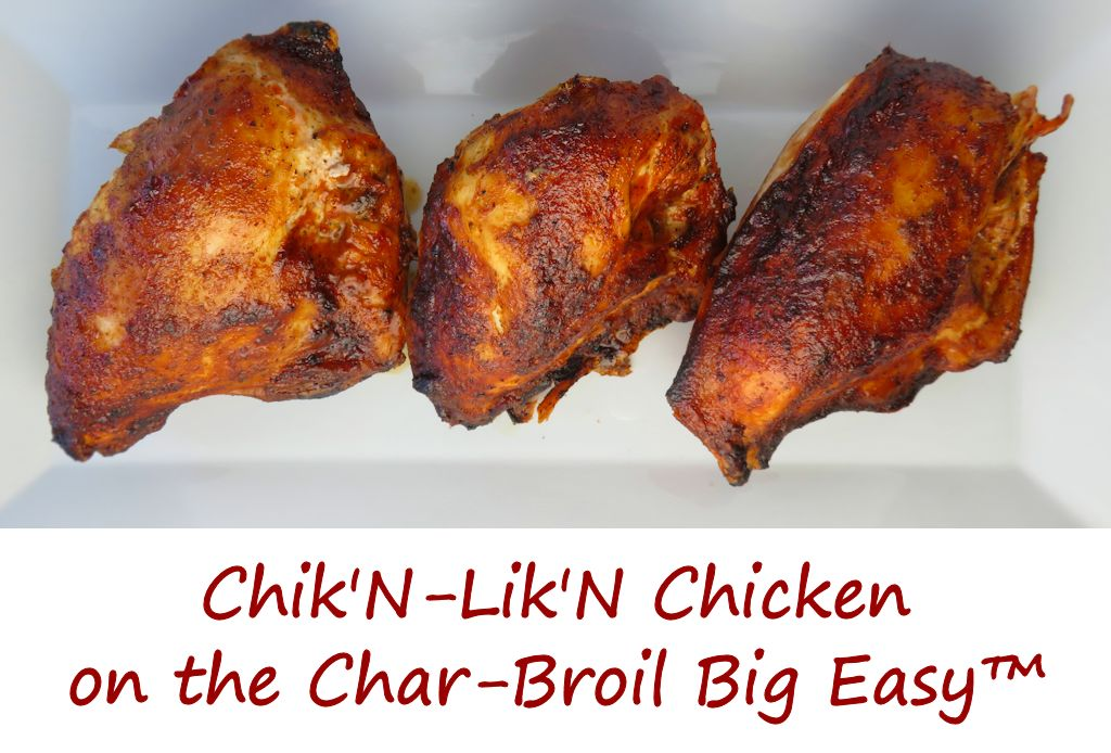 Chik'N-Lik'N Chicken on the Char-Broil Big Easy