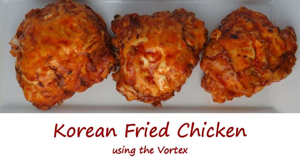 Korean Fried Chicken using the Vortex
