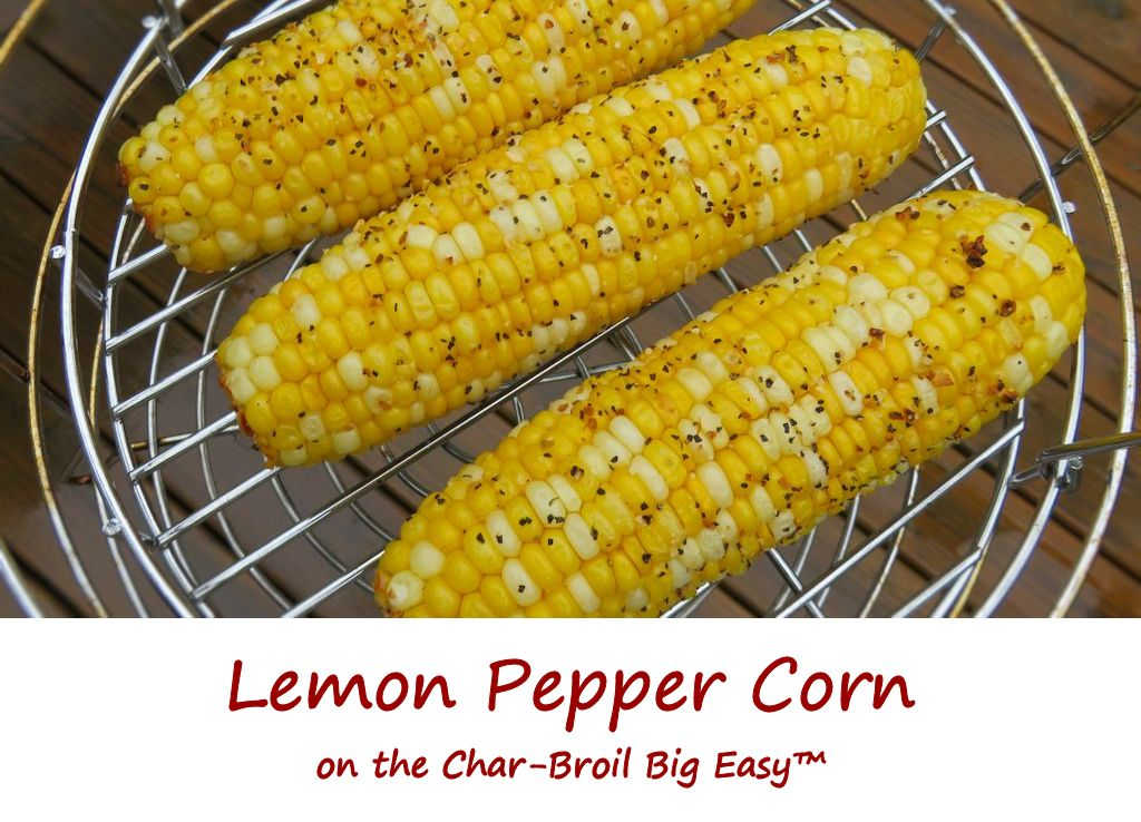 Lemon Pepper Corn on the Char-Broil Big Easy