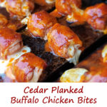 Cedar Planked Buffalo Chicken Bites