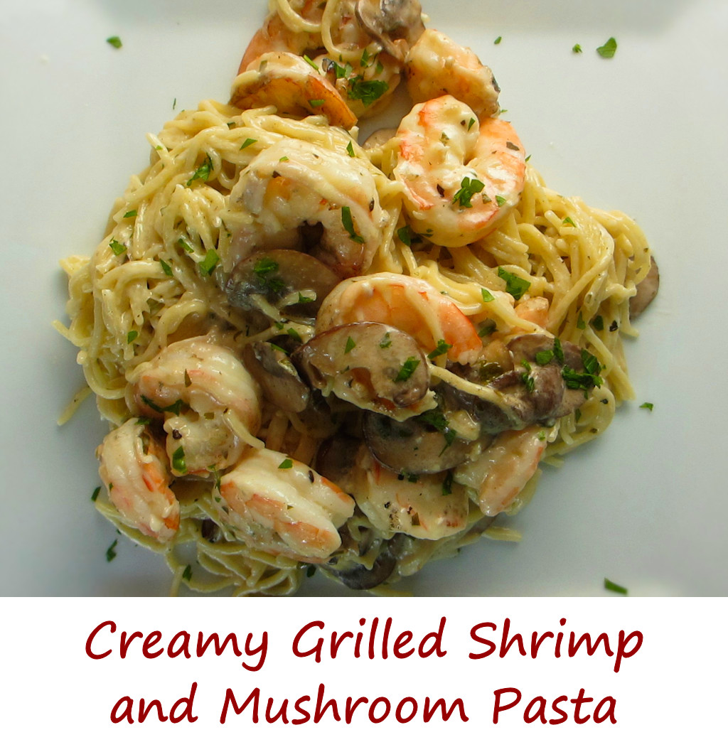 Creamy Grilled Shrimp and Mushroom Pasta