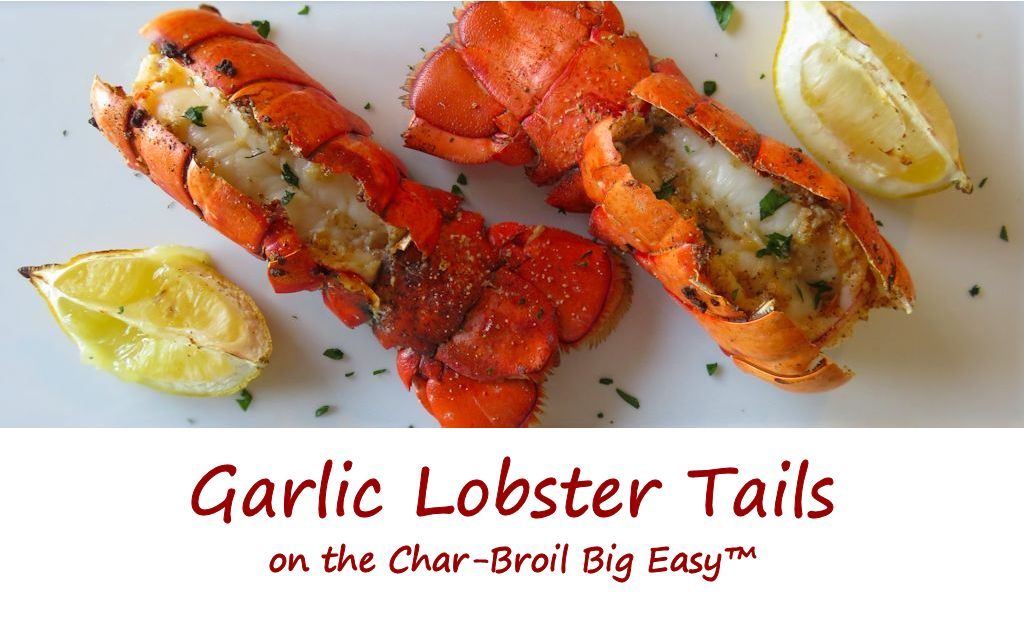 Garlic Lobster Tails on the Char-Broil Big Easy