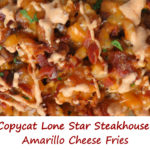 Copycat Lone Star Steakhouse Amarillo Cheese Fries